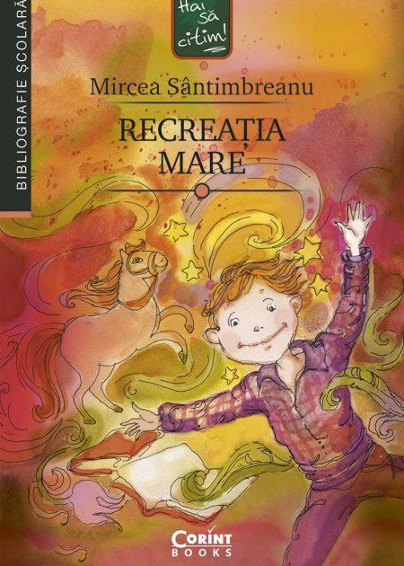 Recreatia-mare-Mircea-Santimbreanu-bibliografie-scolara-hai-sa-citim-corint-junior-1