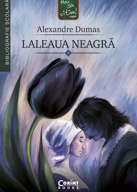 Laleaua-neagra-Alexandre-Dumas-bibliografie-scolara-hai-sa-citim-corint-junior-1
